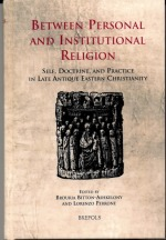 Between Personal and Institutional Religion: Self, Doctrine, and Practice in Late Antique Eastern Christianity